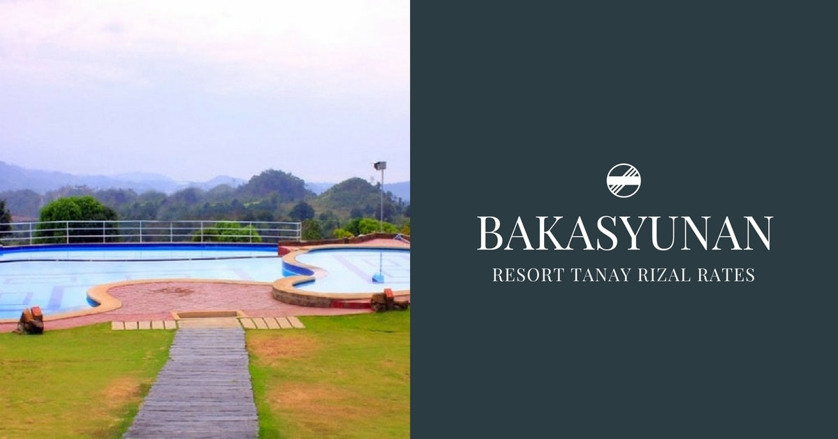 Bakasyunan Resort Tanay Rizal Rates Updated 2019